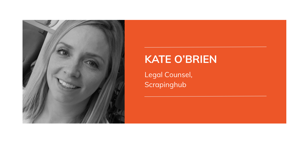 Legal Compliance, GDPR in the World of Web Scraping - Kate O'Brien